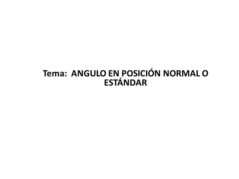 Tema: ANGULO EN POSICIÓN NORMAL O ESTÁNDAR