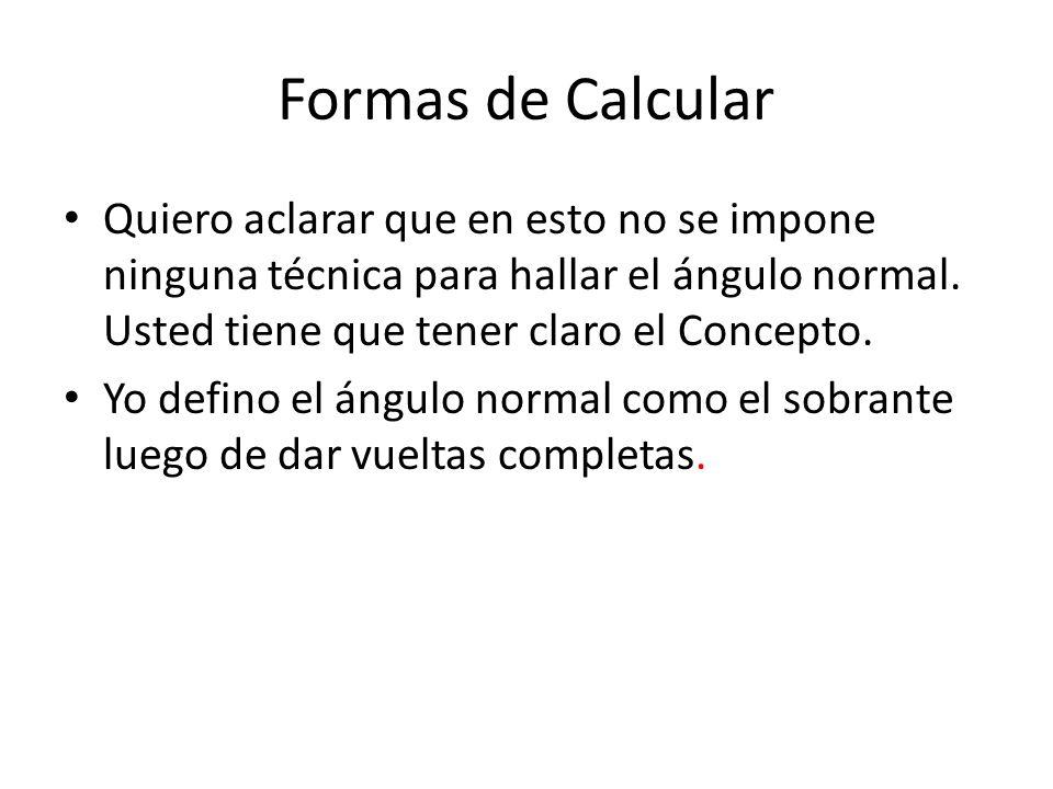 Formas de Calcular Quiero aclarar que en esto no se impone ninguna técnica para hallar el ángulo normal. Usted tiene que tener claro el Concepto.