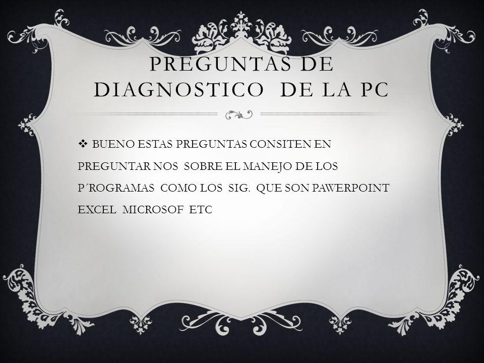 PREGUNTAS DE DIAGNOSTICO DE LA PC