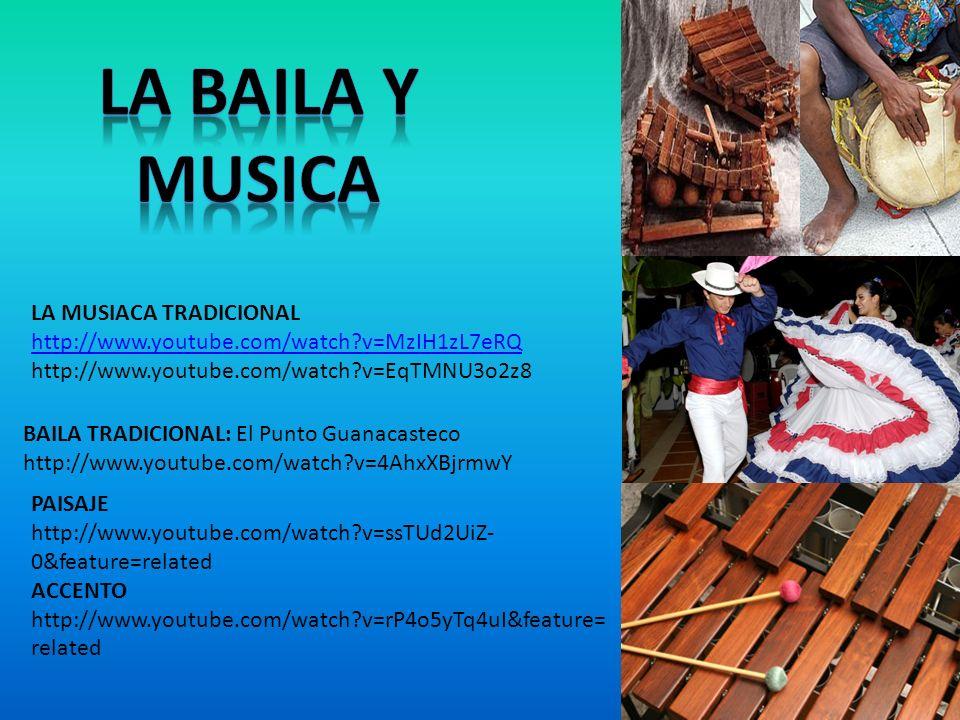 lA BAILA Y MUSICA LA MUSIACA TRADICIONAL http://www.youtube.com/watch v=MzIH1zL7eRQ. http://www.youtube.com/watch v=EqTMNU3o2z8.