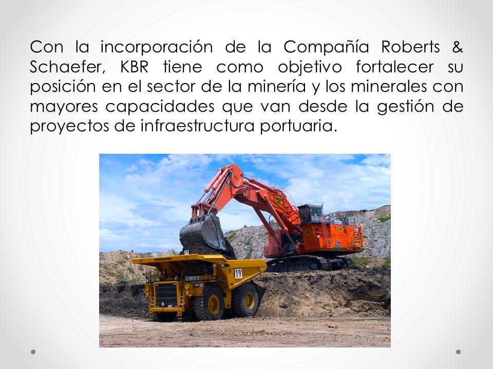 Con la incorporación de la Compañía Roberts & Schaefer, KBR tiene como objetivo fortalecer su posición en el sector de la minería y los minerales con mayores capacidades que van desde la gestión de proyectos de infraestructura portuaria.