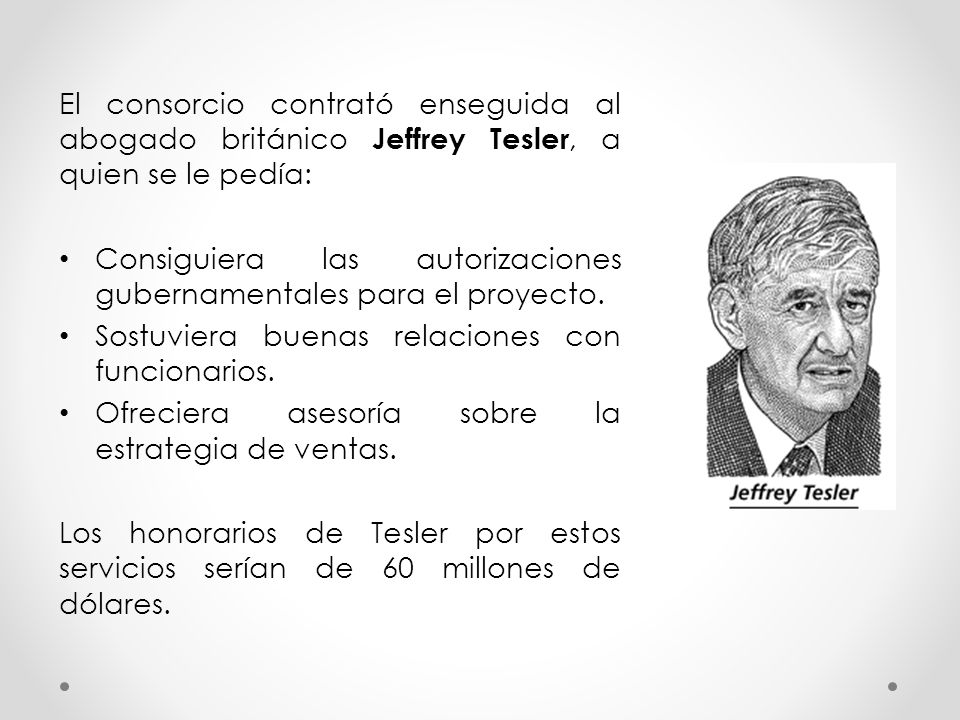 El consorcio contrató enseguida al abogado británico Jeffrey Tesler, a quien se le pedía: