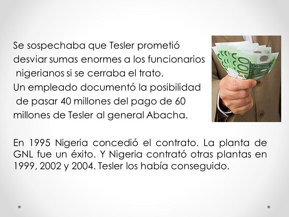 Se sospechaba que Tesler prometió desviar sumas enormes a los funcionarios nigerianos si se cerraba el trato.