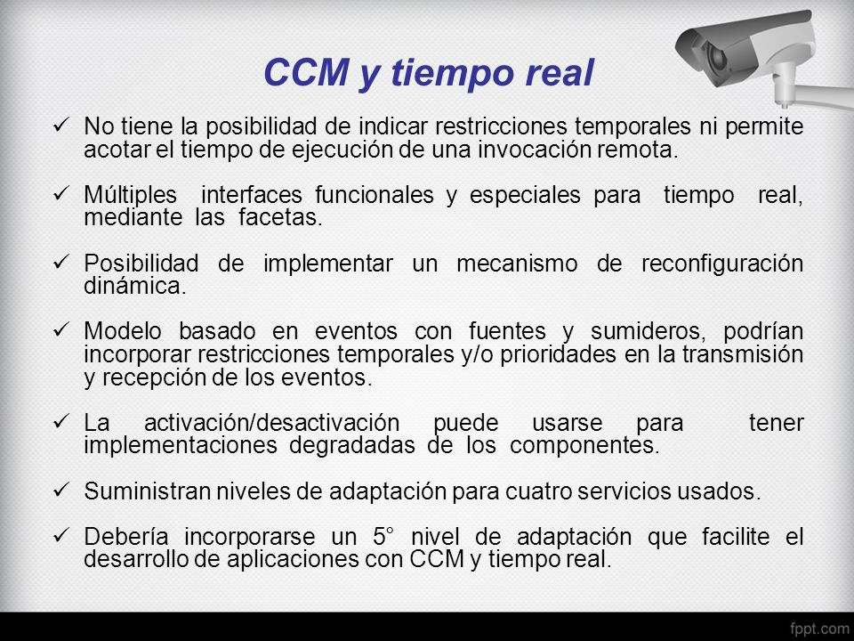 CCM y tiempo real No tiene la posibilidad de indicar restricciones temporales ni permite acotar el tiempo de ejecución de una invocación remota.