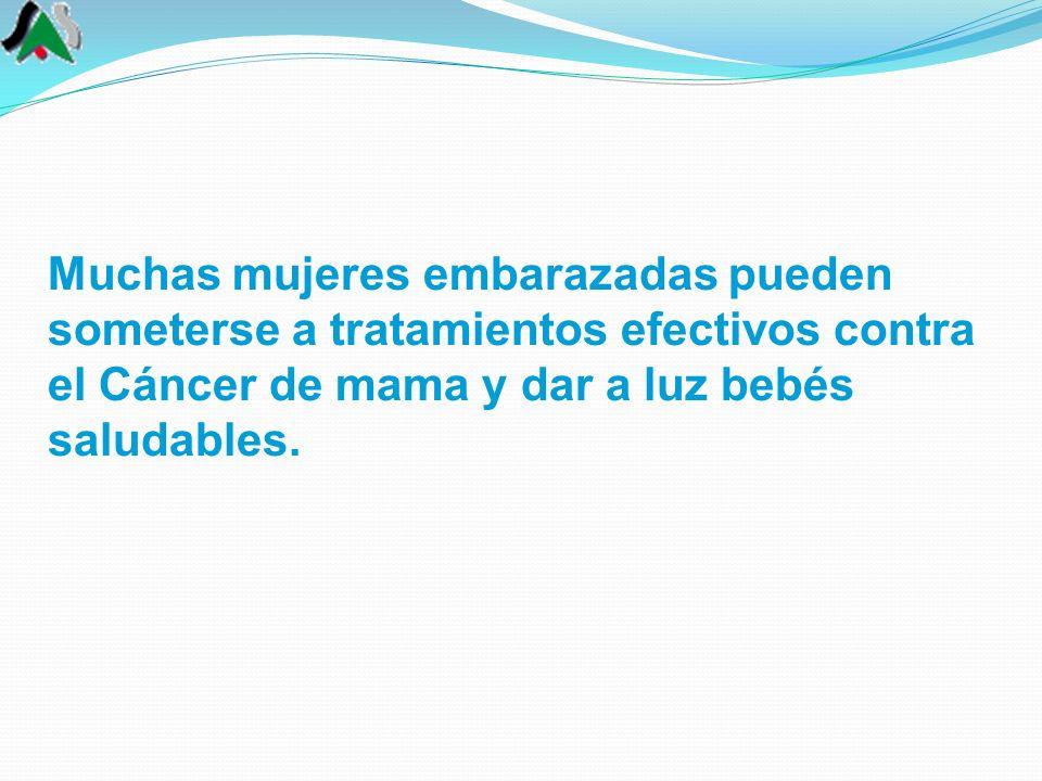 Muchas mujeres embarazadas pueden someterse a tratamientos efectivos contra el Cáncer de mama y dar a luz bebés saludables.