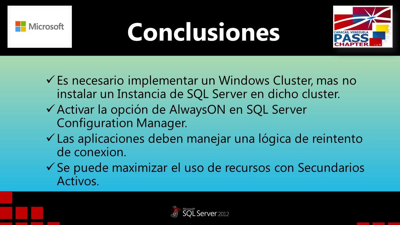 Conclusiones Es necesario implementar un Windows Cluster, mas no instalar un Instancia de SQL Server en dicho cluster.