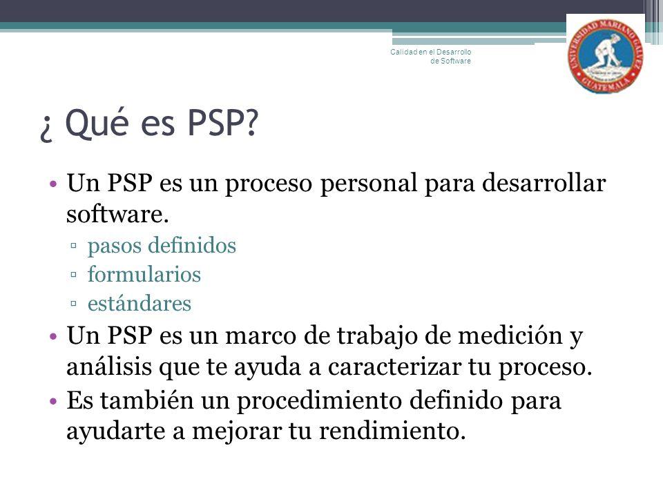 ¿ Qué es PSP Un PSP es un proceso personal para desarrollar software.