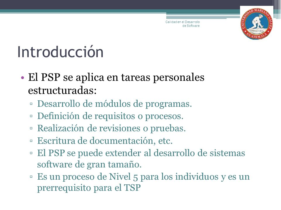 Introducción El PSP se aplica en tareas personales estructuradas: