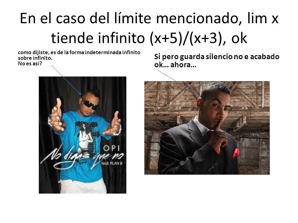 En el caso del límite mencionado, lim x tiende infinito (x+5)/(x+3), ok