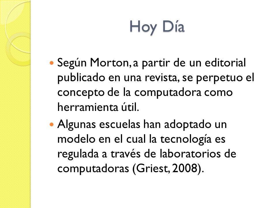 Hoy Día Según Morton, a partir de un editorial publicado en una revista, se perpetuo el concepto de la computadora como herramienta útil.