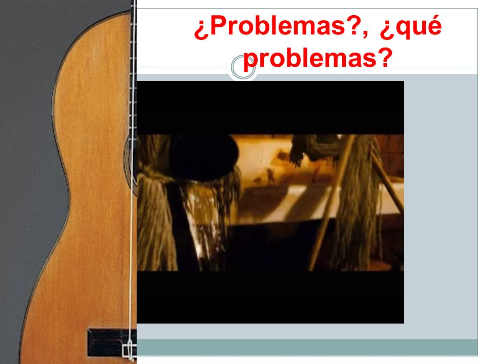 ¿Problemas , ¿qué problemas