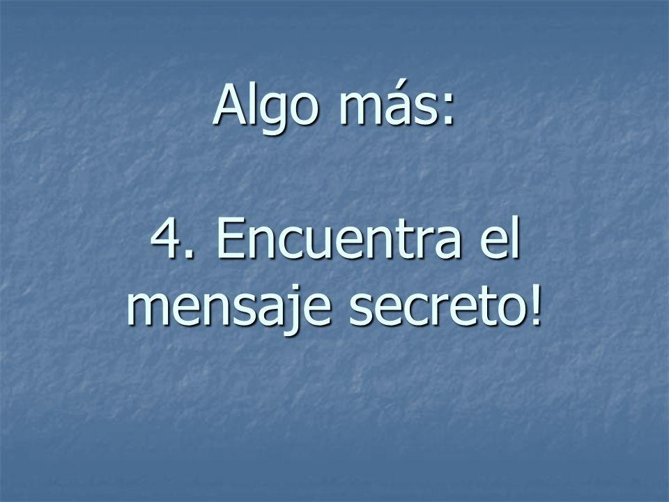 Algo más: 4. Encuentra el mensaje secreto!