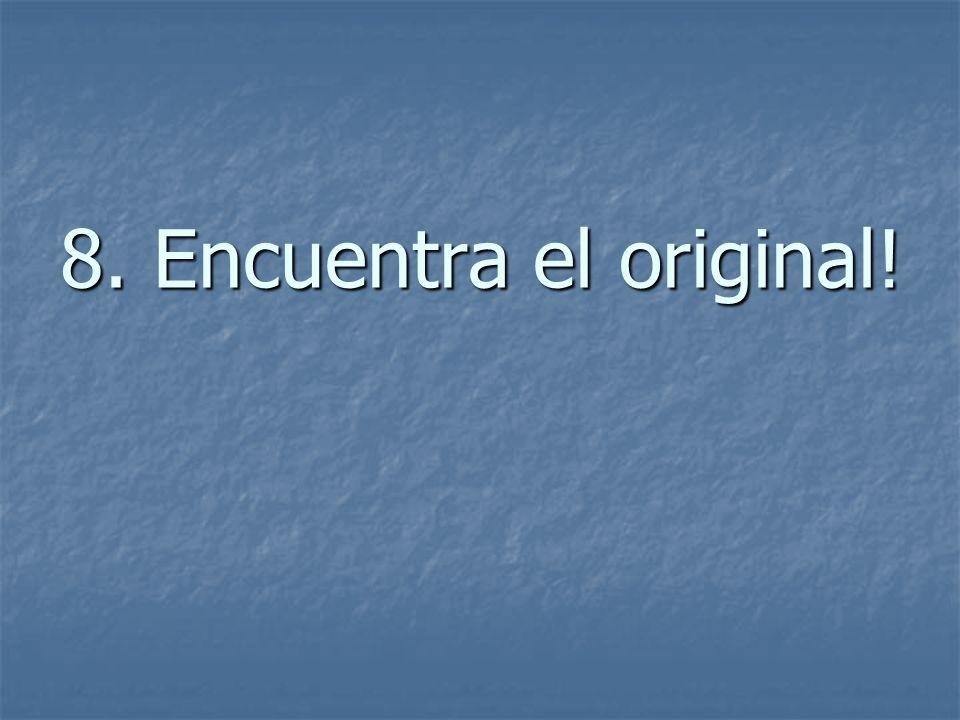 8. Encuentra el original!