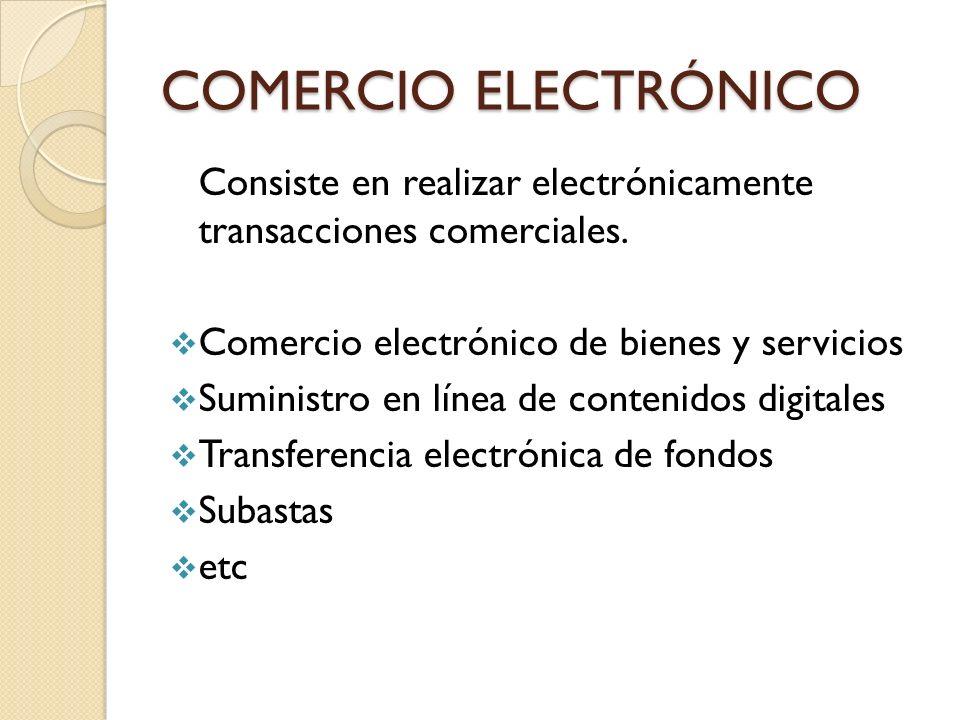 COMERCIO ELECTRÓNICO Consiste en realizar electrónicamente transacciones comerciales. Comercio electrónico de bienes y servicios.