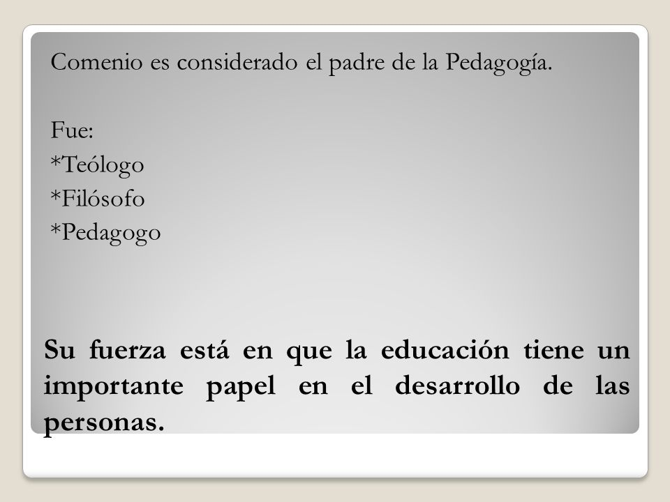 Comenio es considerado el padre de la Pedagogía. Fue:. Teólogo