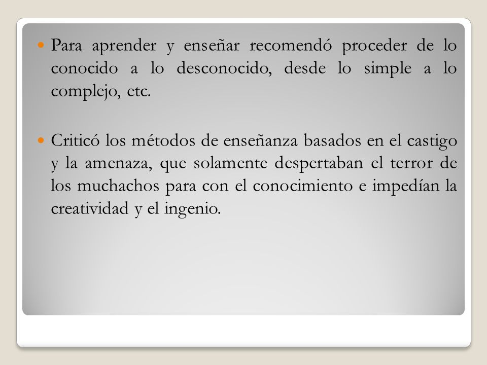Para aprender y enseñar recomendó proceder de lo conocido a lo desconocido, desde lo simple a lo complejo, etc.