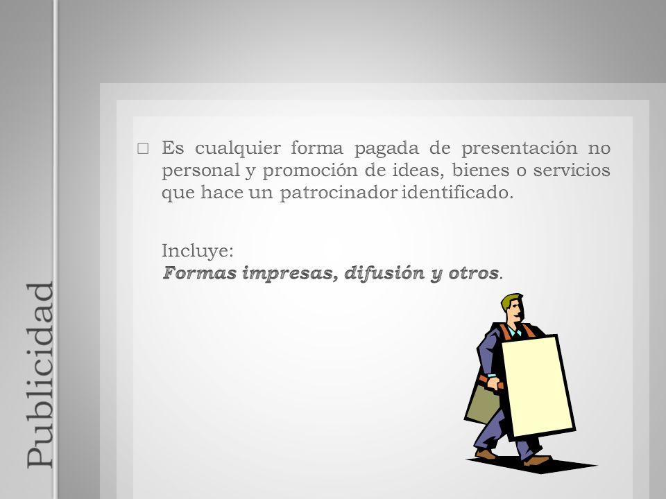 Es cualquier forma pagada de presentación no personal y promoción de ideas, bienes o servicios que hace un patrocinador identificado.