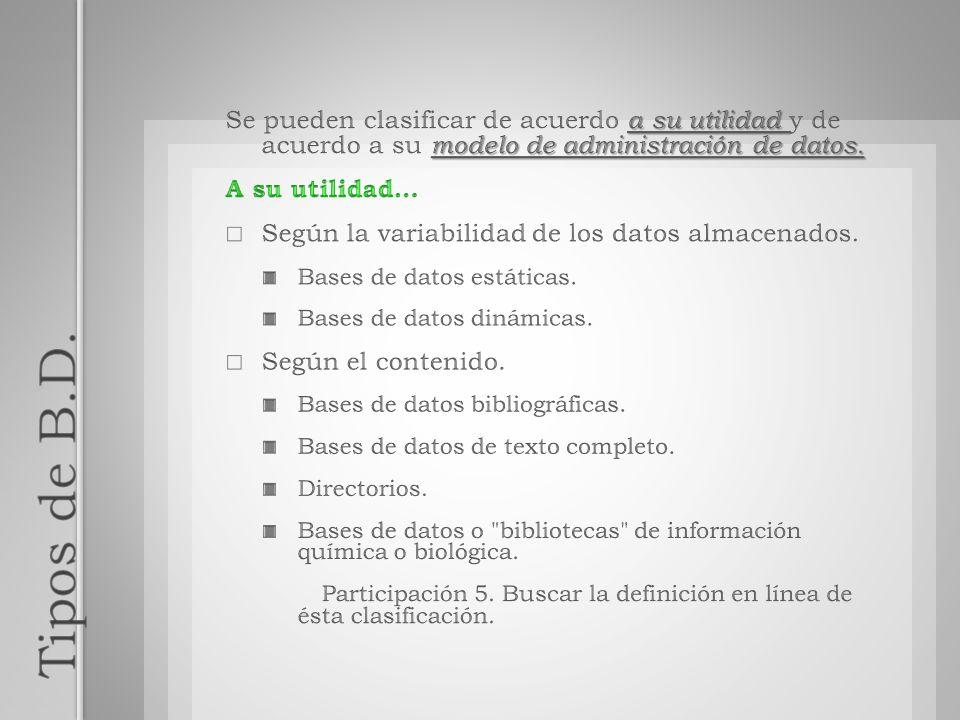 Se pueden clasificar de acuerdo a su utilidad y de acuerdo a su modelo de administración de datos.