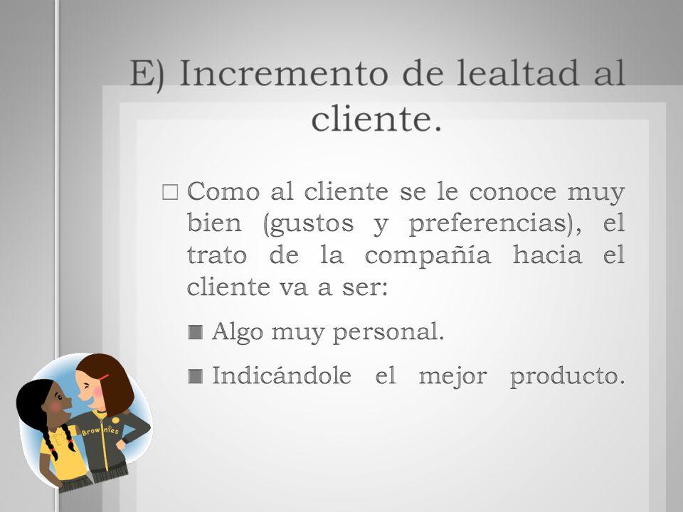 E) Incremento de lealtad al cliente.