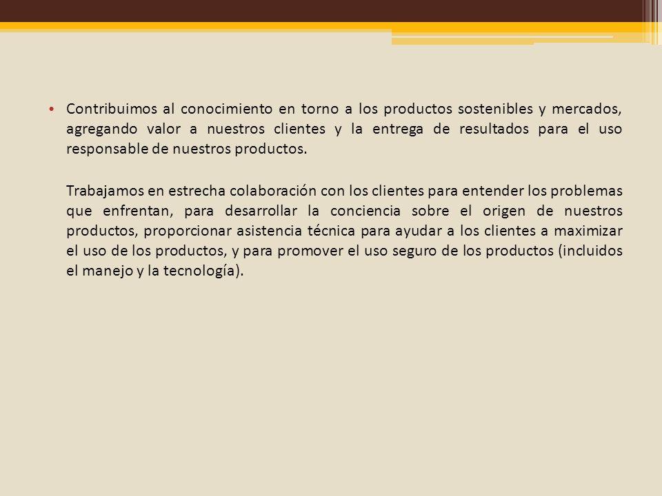 Contribuimos al conocimiento en torno a los productos sostenibles y mercados, agregando valor a nuestros clientes y la entrega de resultados para el uso responsable de nuestros productos.