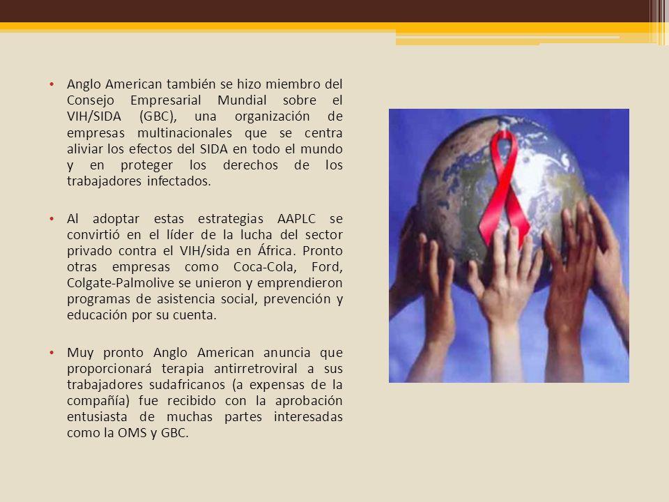 Anglo American también se hizo miembro del Consejo Empresarial Mundial sobre el VIH/SIDA (GBC), una organización de empresas multinacionales que se centra aliviar los efectos del SIDA en todo el mundo y en proteger los derechos de los trabajadores infectados.