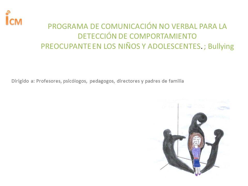 PROGRAMA DE COMUNICACIÓN NO VERBAL PARA LA DETECCIÓN DE COMPORTAMIENTO PREOCUPANTE EN LOS NIÑOS Y ADOLESCENTES. ; Bullying
