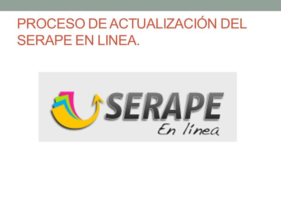 PROCESO DE ACTUALIZACIÓN DEL SERAPE EN LINEA.
