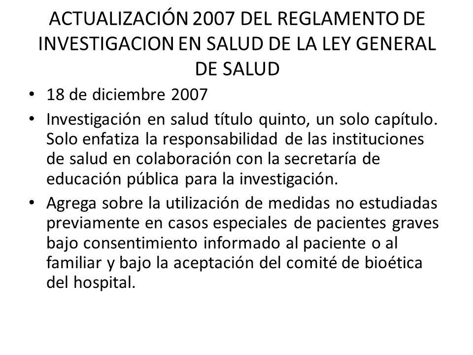 ACTUALIZACIÓN 2007 DEL REGLAMENTO DE INVESTIGACION EN SALUD DE LA LEY GENERAL DE SALUD