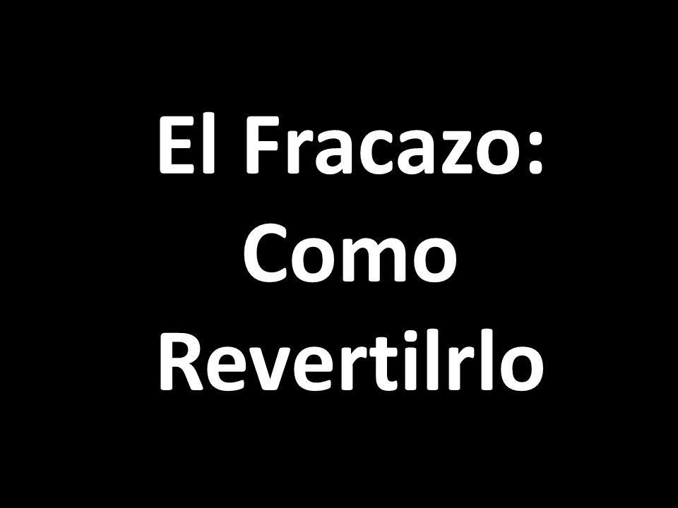 El Fracazo: Como Revertilrlo