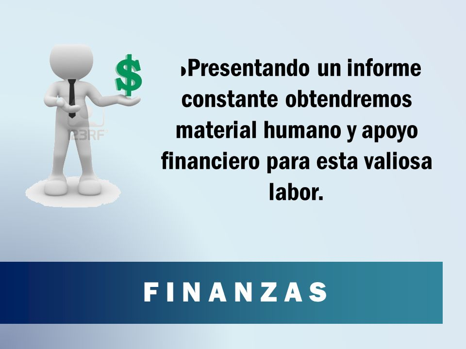 Presentando un informe constante obtendremos material humano y apoyo financiero para esta valiosa labor.