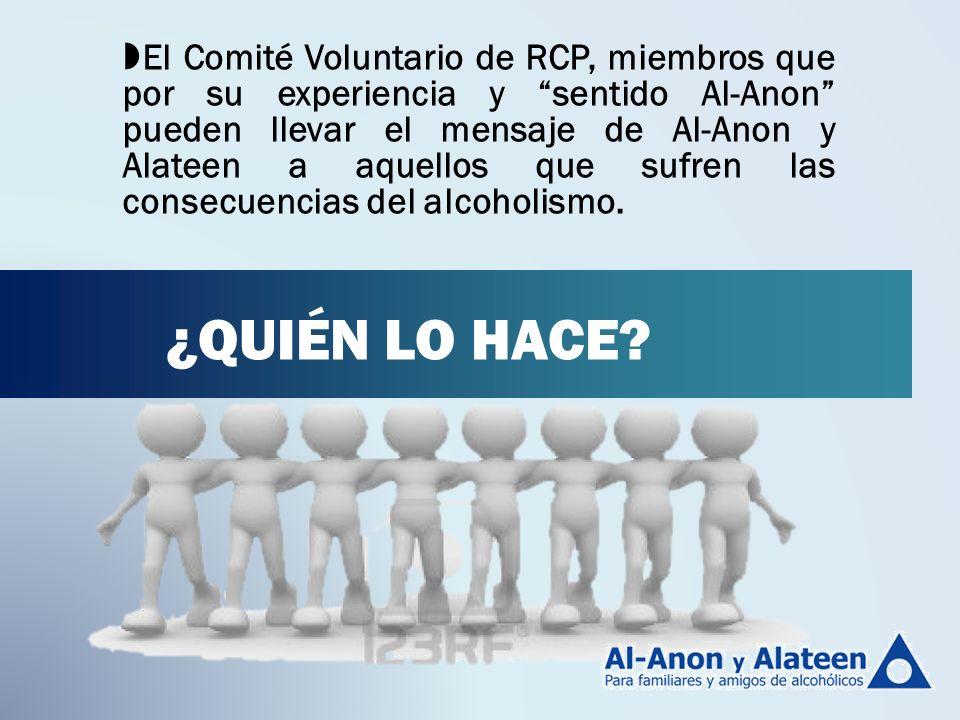 El Comité Voluntario de RCP, miembros que por su experiencia y sentido Al-Anon pueden llevar el mensaje de Al-Anon y Alateen a aquellos que sufren las consecuencias del alcoholismo.