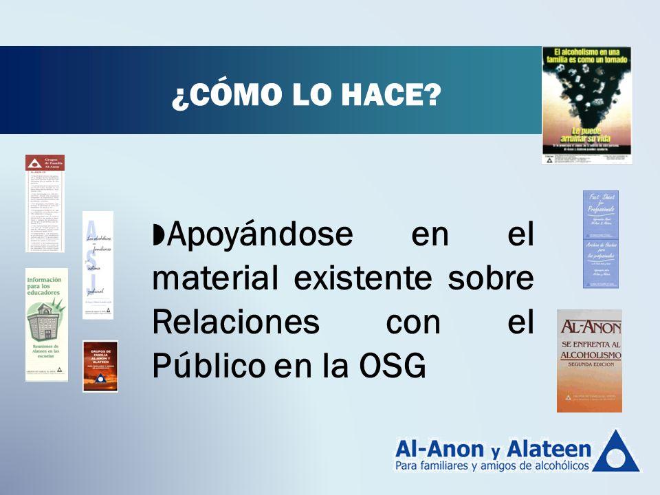 ¿CÓMO LO HACE. Apoyándose en el material existente sobre Relaciones con el Público en la OSG.