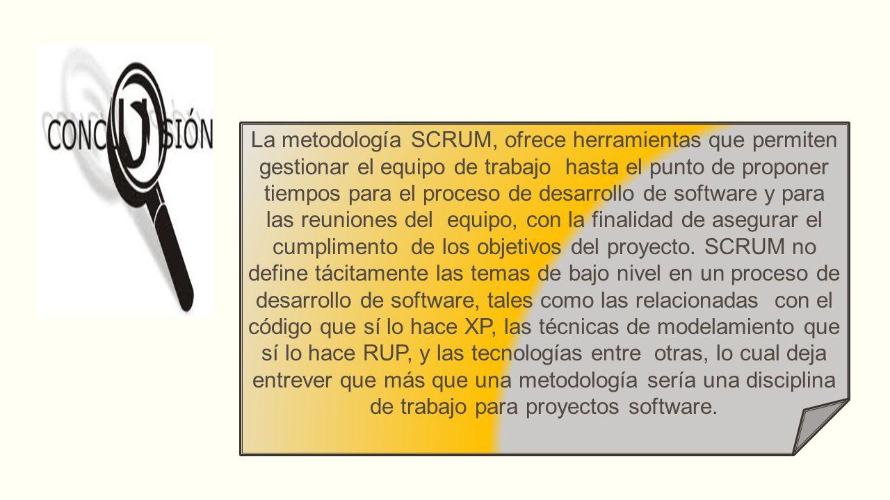 La metodología SCRUM, ofrece herramientas que permiten gestionar el equipo de trabajo hasta el punto de proponer tiempos para el proceso de desarrollo de software y para las reuniones del equipo, con la finalidad de asegurar el cumplimento de los objetivos del proyecto.