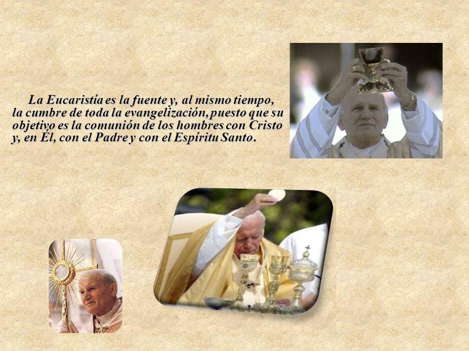 La Eucaristía es la fuente y, al mismo tiempo, la cumbre de toda la evangelización, puesto que su objetivo es la comunión de los hombres con Cristo y, en Él, con el Padre y con el Espíritu Santo.