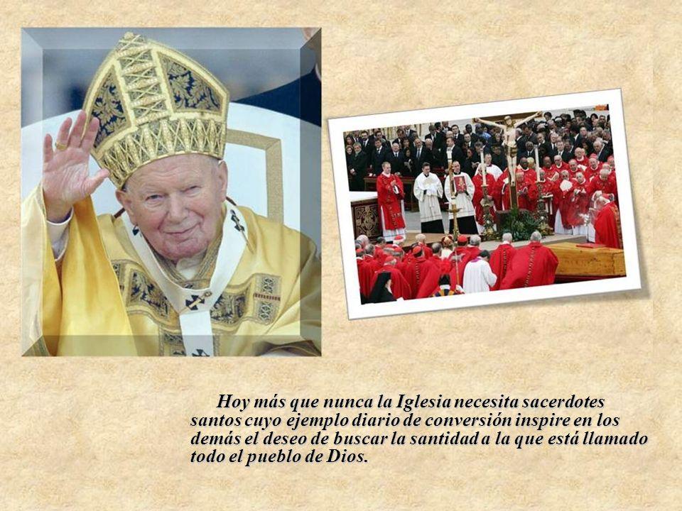 Hoy más que nunca la Iglesia necesita sacerdotes santos cuyo ejemplo diario de conversión inspire en los demás el deseo de buscar la santidad a la que está llamado todo el pueblo de Dios.