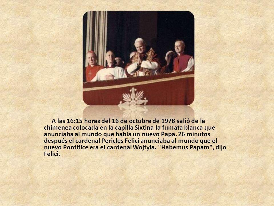 A las 16:15 horas del 16 de octubre de 1978 salió de la chimenea colocada en la capilla Sixtina la fumata blanca que anunciaba al mundo que había un nuevo Papa.