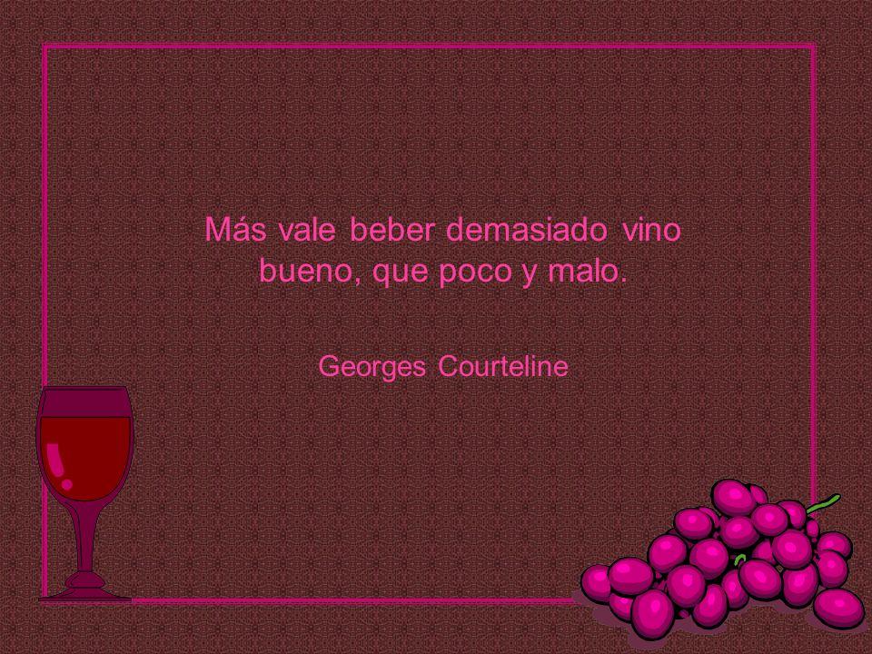 Más vale beber demasiado vino bueno, que poco y malo