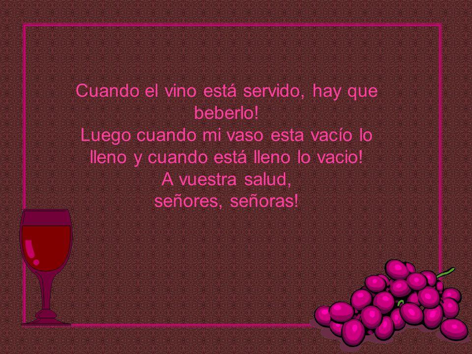Cuando el vino está servido, hay que beberlo