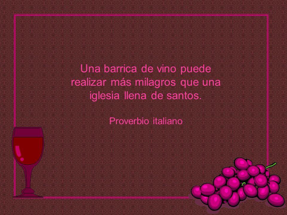 Una barrica de vino puede realizar más milagros que una iglesia llena de santos. Proverbio italiano