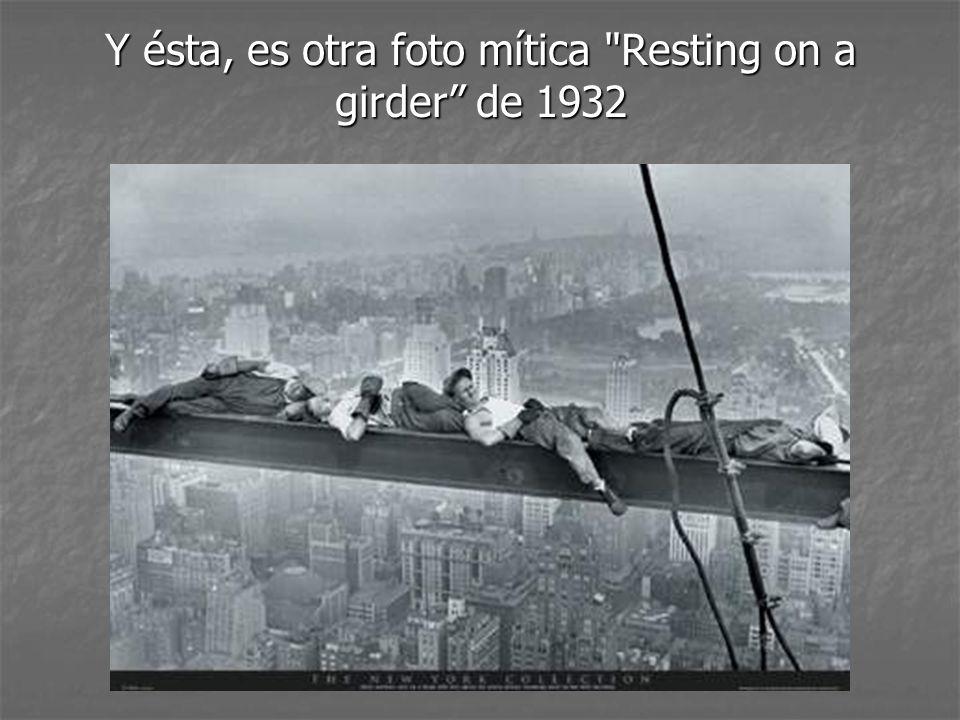 Y ésta, es otra foto mítica Resting on a girder de 1932