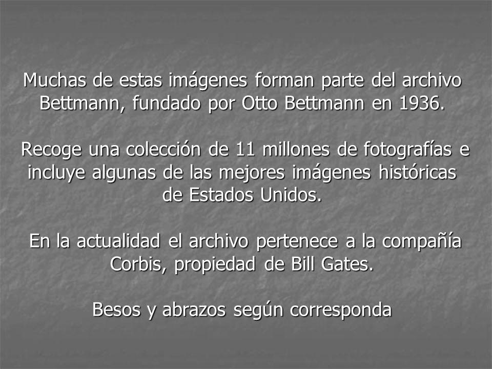Muchas de estas imágenes forman parte del archivo Bettmann, fundado por Otto Bettmann en 1936.