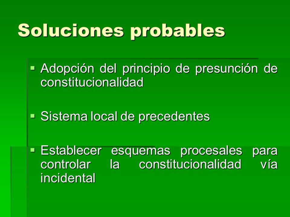 Soluciones probables Adopción del principio de presunción de constitucionalidad. Sistema local de precedentes.