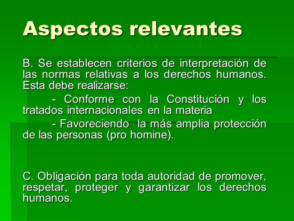 Aspectos relevantes B. Se establecen criterios de interpretación de las normas relativas a los derechos humanos. Esta debe realizarse: