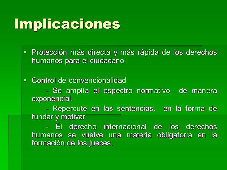 Implicaciones Protección más directa y más rápida de los derechos humanos para el ciudadano. Control de convencionalidad.