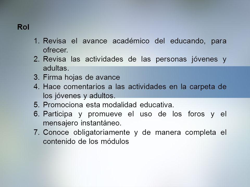 Rol Revisa el avance académico del educando, para ofrecer. Revisa las actividades de las personas jóvenes y adultas.