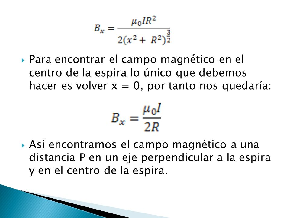 Para encontrar el campo magnético en el centro de la espira lo único que debemos hacer es volver x = 0, por tanto nos quedaría: