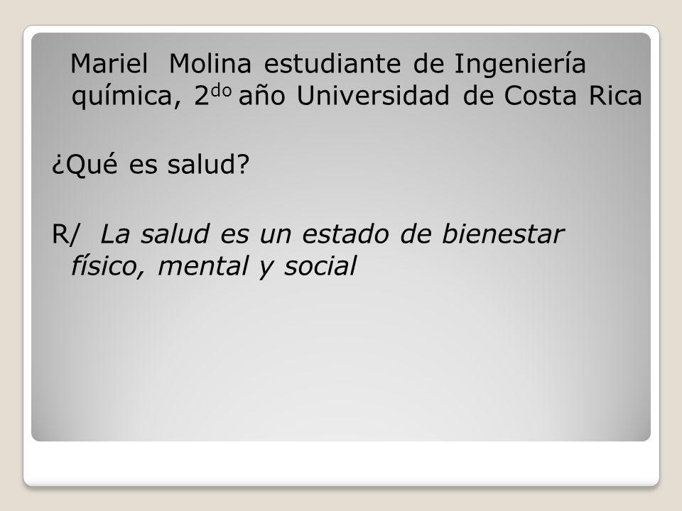 Mariel Molina estudiante de Ingeniería química, 2do año Universidad de Costa Rica