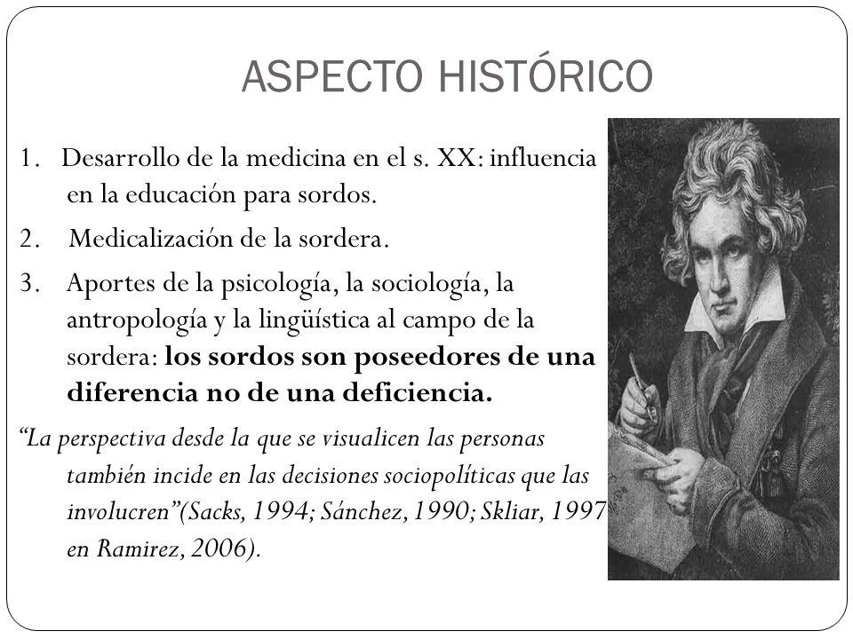 ASPECTO HISTÓRICO 1. Desarrollo de la medicina en el s. XX: influencia en la educación para sordos.