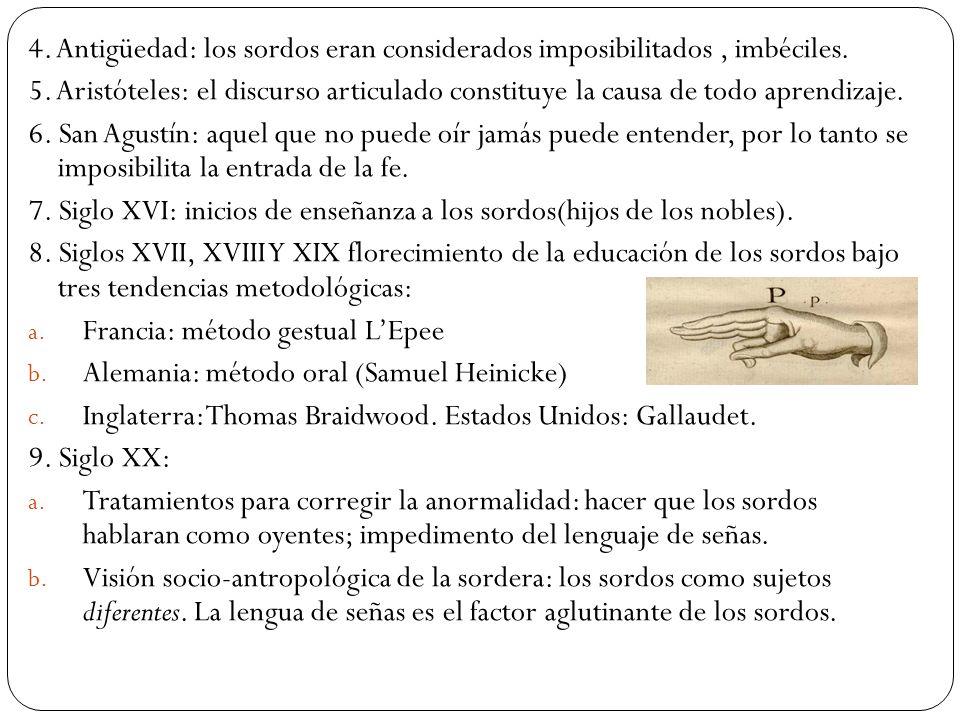 4. Antigüedad: los sordos eran considerados imposibilitados , imbéciles.