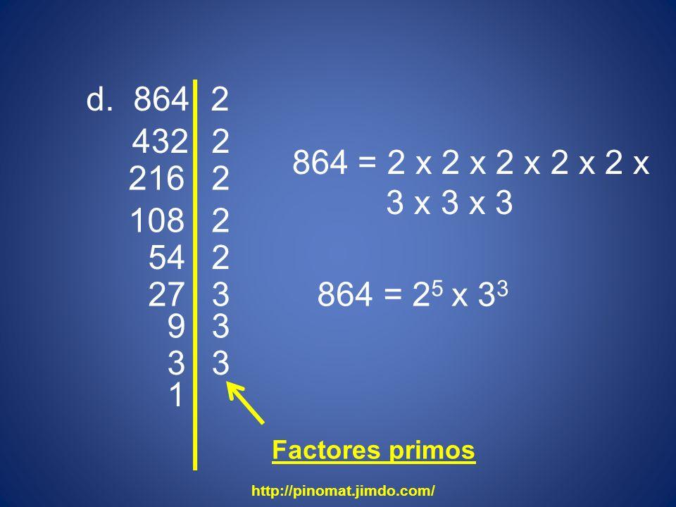 d. 864 2. 432. 2. 864 = 2 x 2 x 2 x 2 x 2 x. 3 x 3 x 3. 216. 2. 108. 2. 54. 2. 27. 3. 864 = 25.